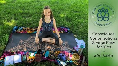 Conscious Conversations & Yoga Flow for Kids with Meka
